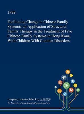 Facilitating Change in Chinese Family Systems by Lai-Ping Laurene Man Lo image