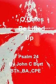 O Gates Be Lifted Up by John C Burt image