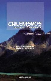 Chilenismos-English English-Chilenismos Dictionary and Phrasebook by Daniel Joelson