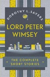 Lord Peter Wimsey: The Complete Short Stories by Dorothy L Sayers image