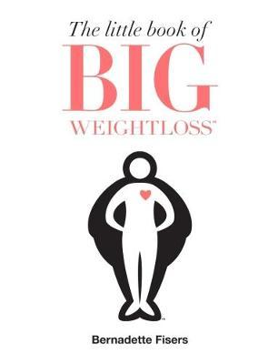The Little Book of Big Weightloss by Bernadette Fisers