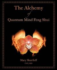 The Alchemy of Quantum Mind Feng Shui by Mary Shurtleff
