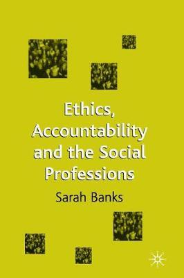 Ethics, Accountability and the Social Professions by Sarah Banks