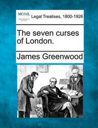 The Seven Curses of London. by James Greenwood