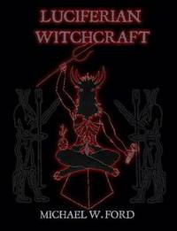 Luciferian Witchcraft by Michael Ford