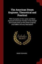 The American Steam Engineer, Theoretical and Practical by Emory Edwards image