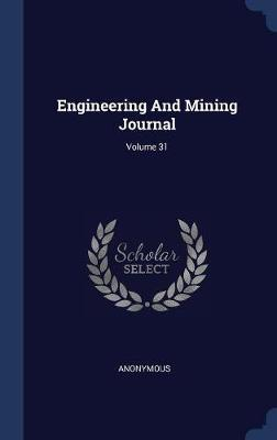 Engineering and Mining Journal; Volume 31 by * Anonymous
