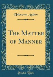 The Matter of Manner (Classic Reprint) by Unknown Author image