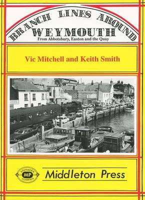 Branch Lines Around Weymouth: From Abbotsbury, Easton and the Quay by Vic Mitchell image