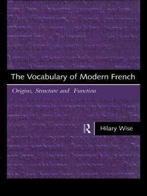 The Vocabulary of Modern French by Hilary Wise image