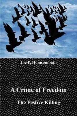 A Crime of Freedom by Joe P. Homsombath