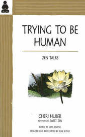 Trying to Be Human by Cheri Huber