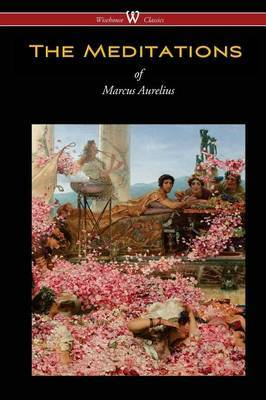 The Meditations of Marcus Aurelius (Wisehouse Classics Edition) by Marcus Aurelius