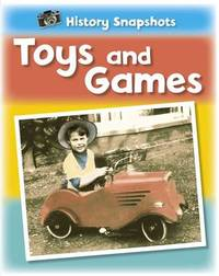 History Snapshots: Toys and Games by Sarah Ridley