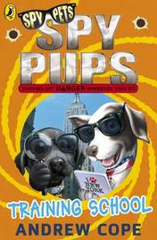 Spy Pups: Training School by Andrew Cope