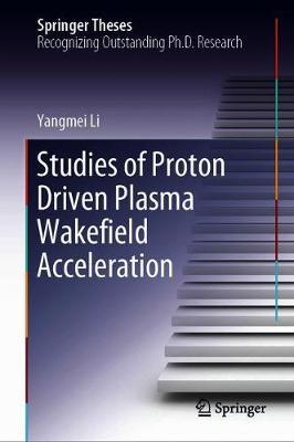 Studies of Proton Driven Plasma Wakefield Acceleration by Yangmei Li