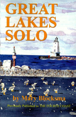 Great Lakes Solo: Exploring the Great Lakes Coastline from the St. Lawrence Seaway to the Boundary Waters of Minnesota by Mary Blocksma image