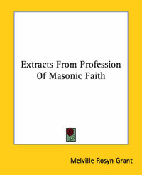 Extracts From Profession Of Masonic Faith by Melville Rosyn Grant image
