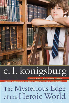 The Mysterious Edge of the Heroic World by E.L. Konigsburg image