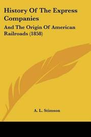 History of the Express Companies: And the Origin of American Railroads (1858) by A L Stimson image