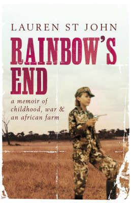 Rainbow's End: A Memoir of Childhood, War and an African Farm by Lauren St.John
