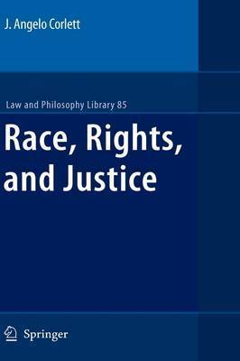 Race, Rights, and Justice by J.Angelo Corlett