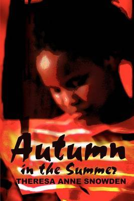 Autumn in the Summer by THERESA A SNOWDEN