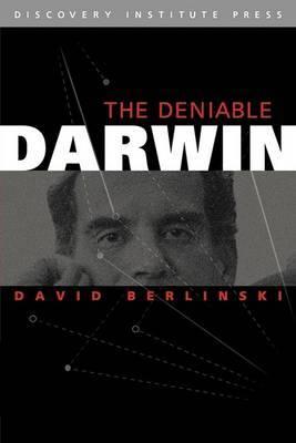 Deniable Darwin & Other Essays by David Berlinski