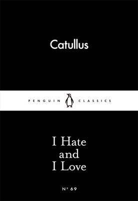 I Hate and I Love by Gaius Valerius Catullus