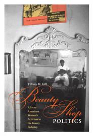 Beauty Shop Politics by Tiffany M. Gill image