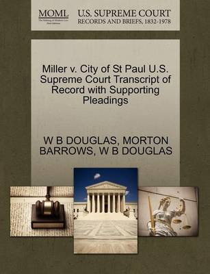Miller V. City of St Paul U.S. Supreme Court Transcript of Record with Supporting Pleadings by W & B Douglas