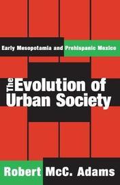 The Evolution of Urban Society by Robert McC. Adams