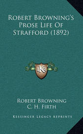 Robert Browning's Prose Life of Strafford (1892) by Robert Browning
