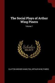 The Social Plays of Arthur Wing Pinero; Volume 1 by Clayton Meeker Hamilton image