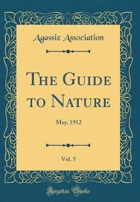 The Guide to Nature, Vol. 5 by Agassiz Association
