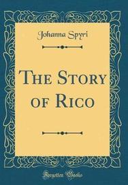 The Story of Rico (Classic Reprint) by Johanna Spyri image