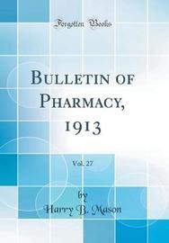 Bulletin of Pharmacy, 1913, Vol. 27 (Classic Reprint) by Harry B. Mason