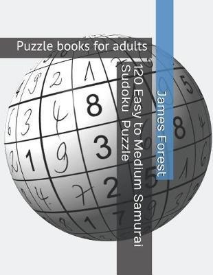 120 Easy to Medium Samurai Sudoku Puzzles   James Forest