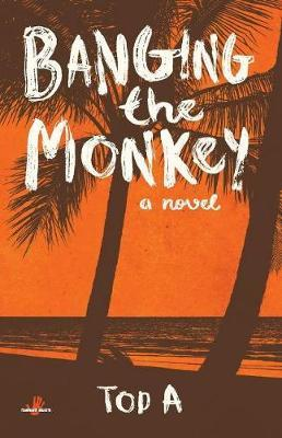 Banging the Monkey by Tod A