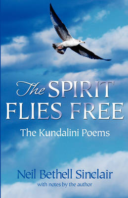 The Spirit Flies Free: The Kundalini Poems by Neil Bethell Sinclair image
