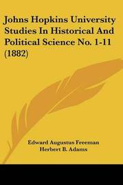 Johns Hopkins University Studies in Historical and Political Science No. 1-11 (1882) by Albert Shaw