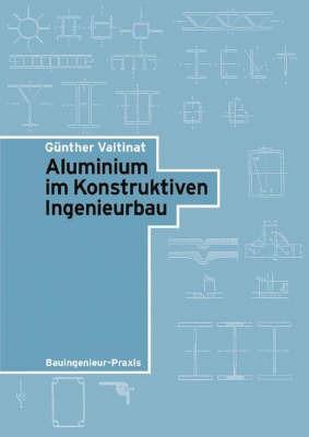 Aluminium im Konstruktiven Ingenieurbau by Gunther Valtinat