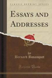 Essays and Addresses (Classic Reprint) by Bernard Bosanquet