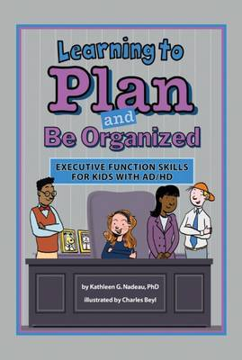 Learning to Plan and Be Organized by Kathleen G. Nadeau