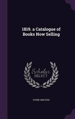1819. a Catalogue of Books Now Selling by Payne and Foss
