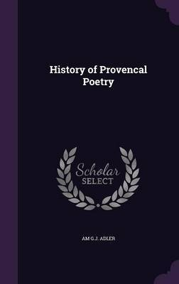 History of Provencal Poetry by Am G J Adler
