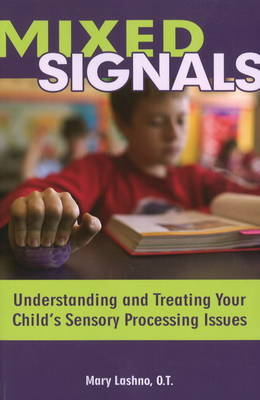 Mixed Signals: Understanding and Treating Your Child's Sensory Processing Issues by Mary Lashno, OT