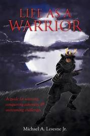 Life as a Warrior by Michael a Lesesne Jr