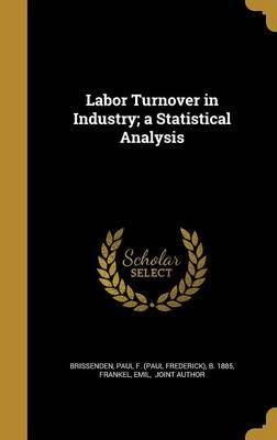 Labor Turnover in Industry; A Statistical Analysis