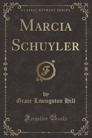 Marcia Schuyler (Classic Reprint) by Grace Livingston Hill